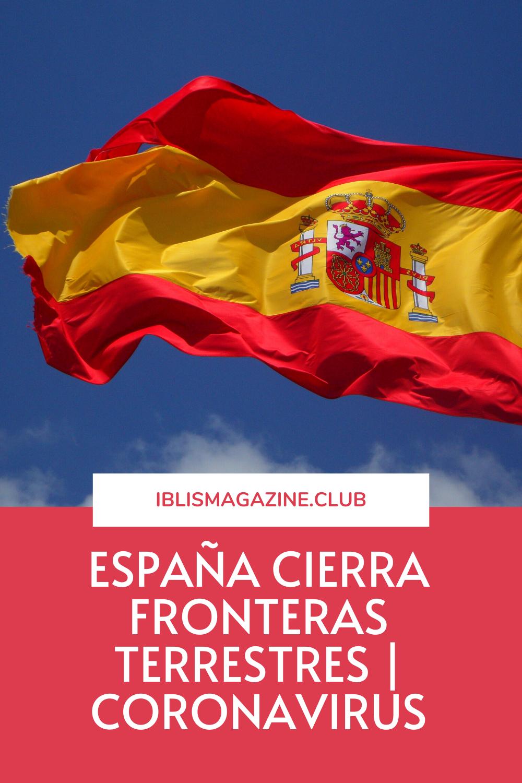 ESPAÑA CIERRA FRONTERAS TERRESTRES